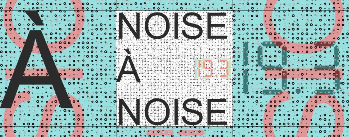 Noise à Noise 19.3