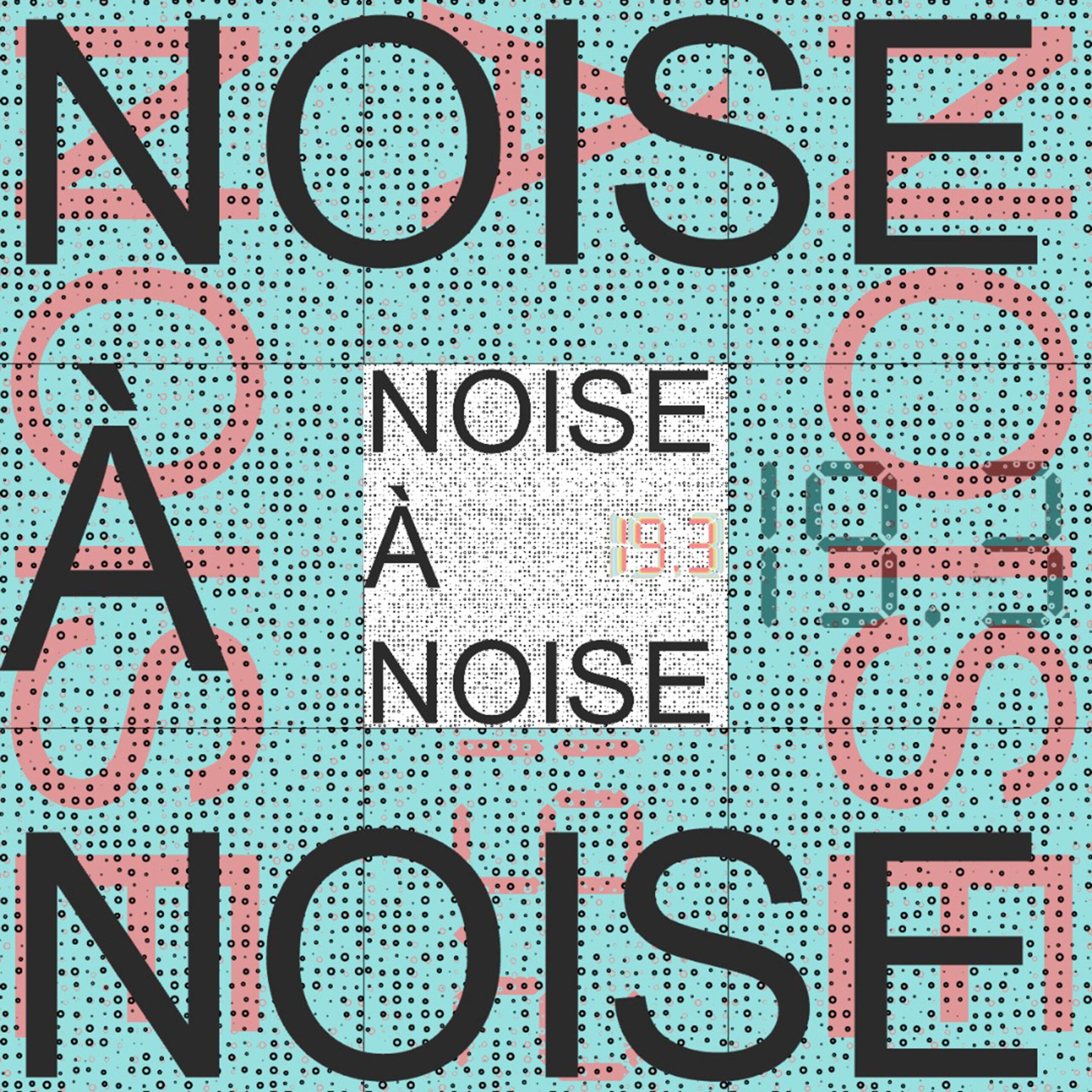 Noise A Noise 19.3